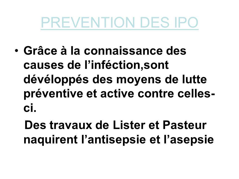 PREVENTION DES IPO Grâce à la connaissance des causes de linféction,sont dévéloppés des moyens de lutte préventive et active contre celles- ci. Des tr
