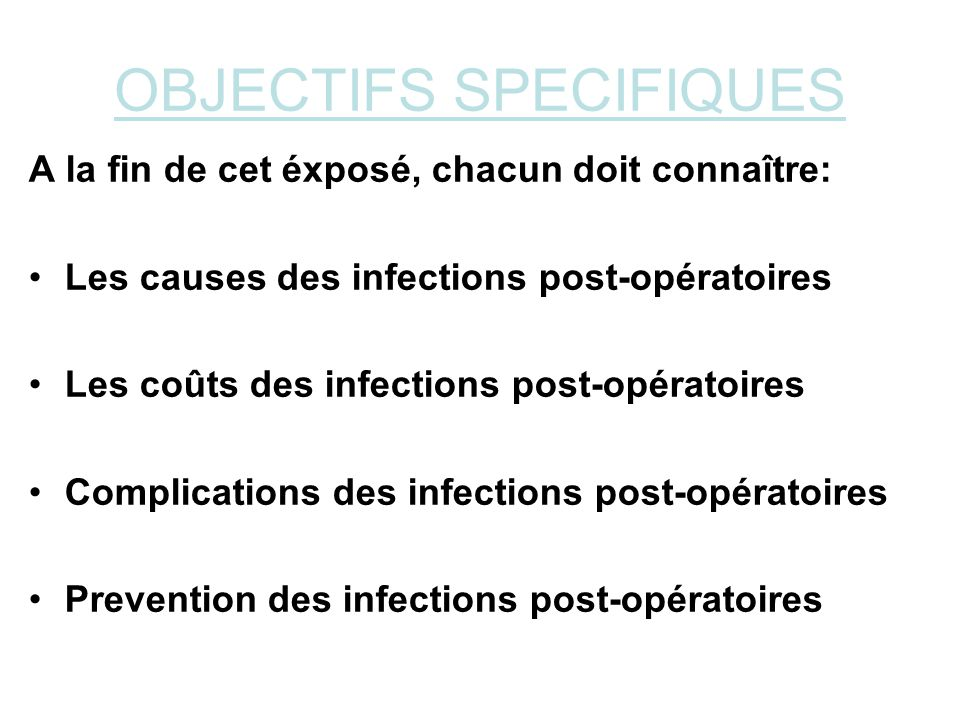 OBJECTIFS SPECIFIQUES A la fin de cet éxposé, chacun doit connaître: Les causes des infections post-opératoires Les coûts des infections post-opératoi