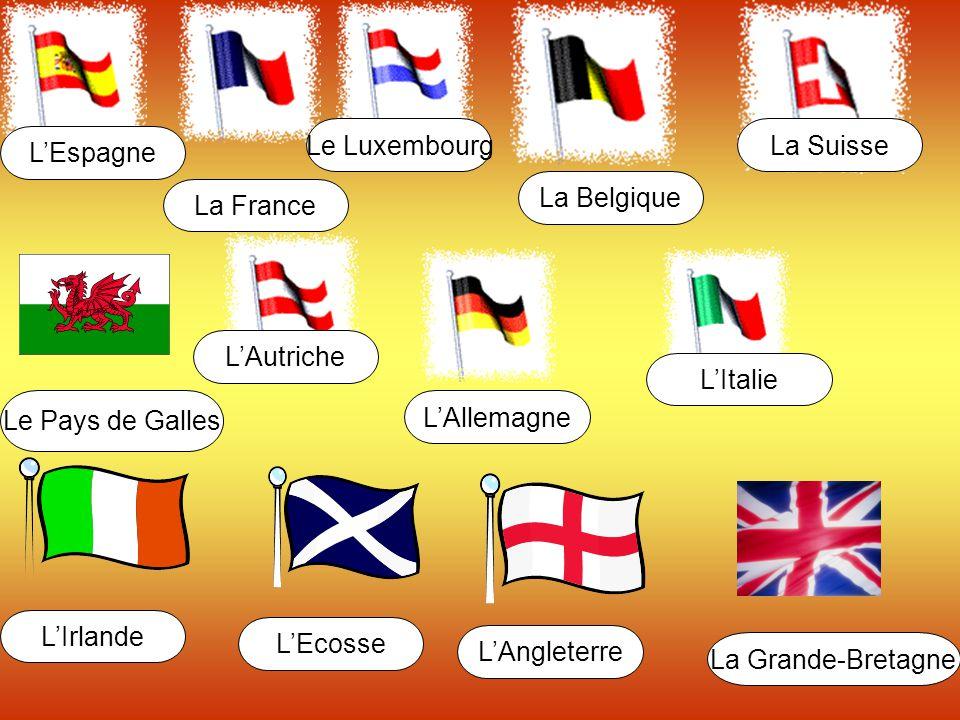 LEspagne La France Le Luxembourg LAllemagne La Suisse Le Pays de Galles LAutriche La Belgique LItalie LIrlande LEcosse LAngleterre La Grande-Bretagne