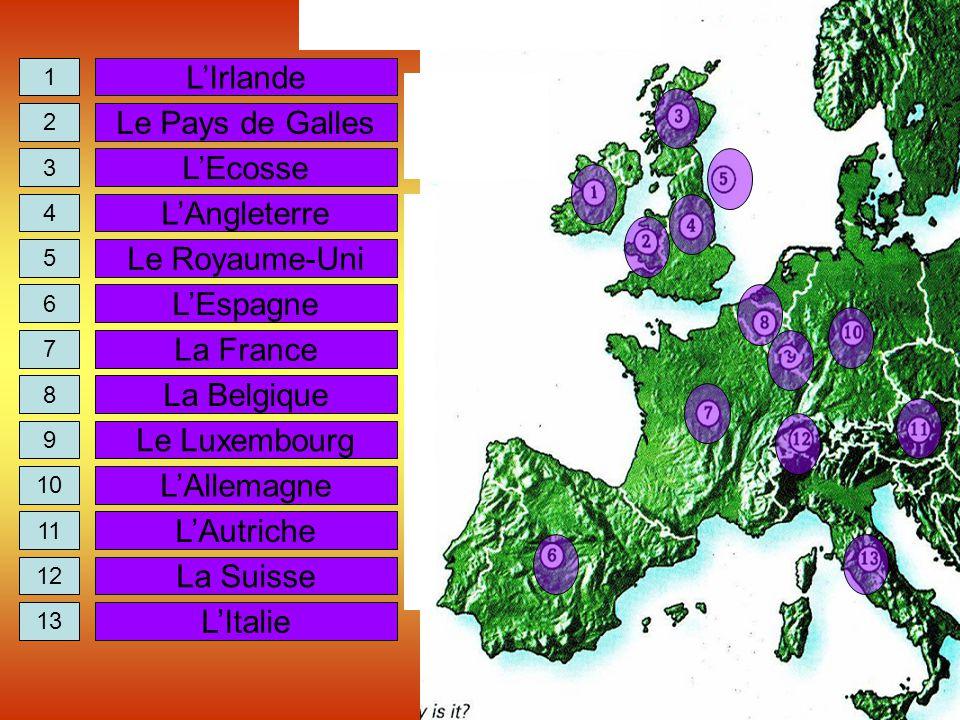 1 2 3 4 5 6 7 8 9 10 11 12 13 LIrlande Le Pays de Galles LEcosse LAngleterre Le Royaume-Uni LEspagne La France La Belgique Le Luxembourg LAllemagne LA