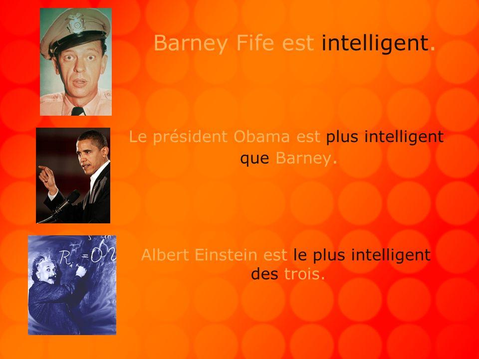 Barney Fife est intelligent. Le président Obama est plus intelligent que Barney.