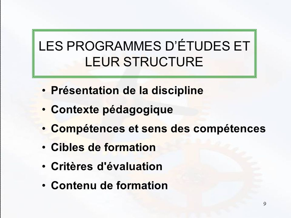 9 Présentation de la discipline Contexte pédagogique Compétences et sens des compétences Cibles de formation Critères d évaluation Contenu de formation LES PROGRAMMES DÉTUDES ET LEUR STRUCTURE