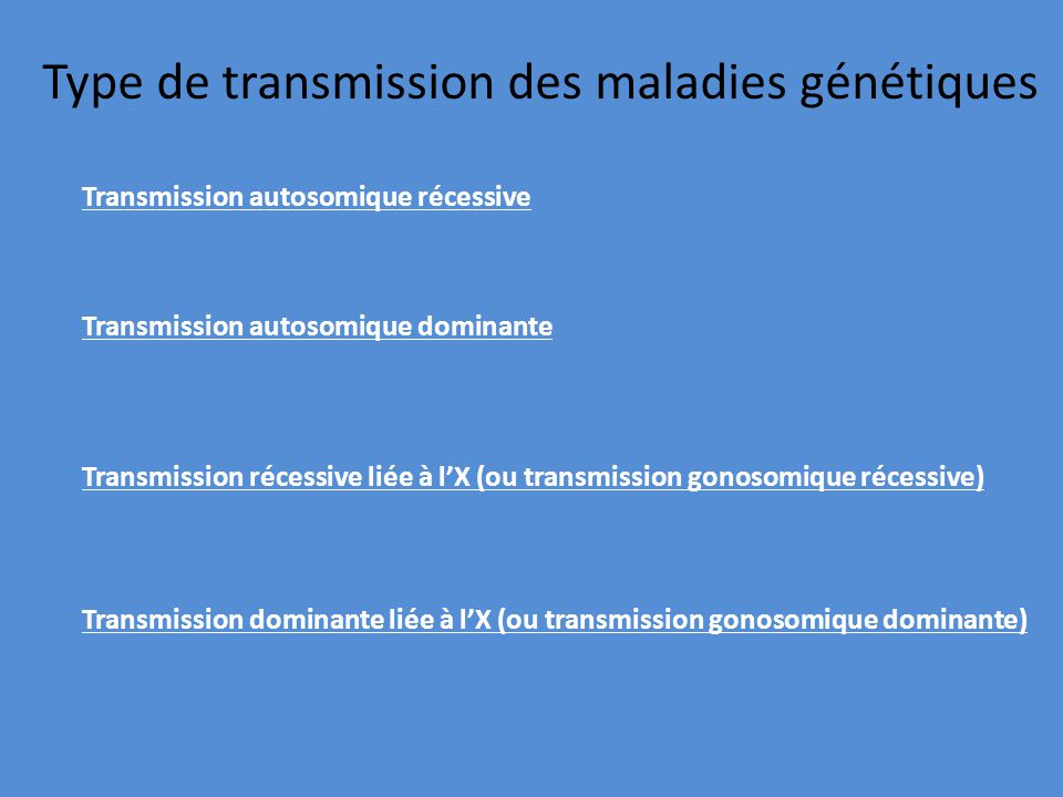 Type de transmission des maladies génétiques Transmission autosomique récessive Transmission autosomique dominante Transmission récessive liée à lX (o