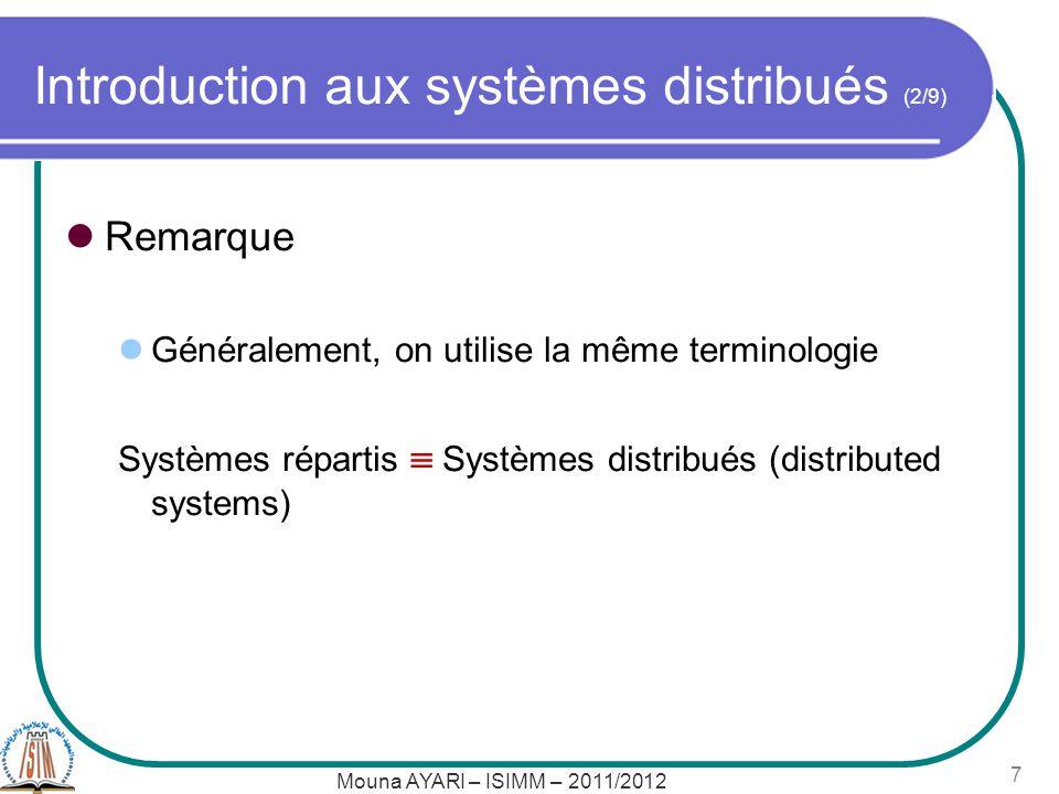 Introduction aux systèmes distribués (2/9) Remarque Généralement, on utilise la même terminologie Systèmes répartis Systèmes distribués (distributed systems) Mouna AYARI – ISIMM – 2011/2012 7