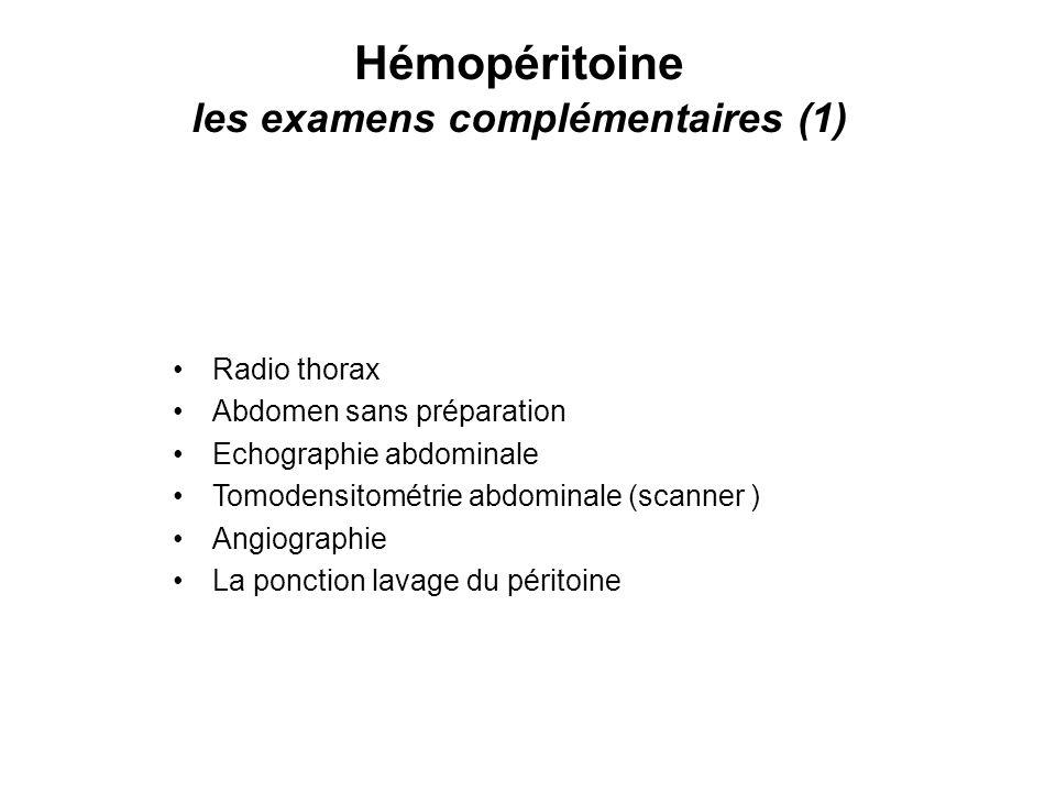 Hémopéritoine les examens complémentaires (1) Radio thorax Abdomen sans préparation Echographie abdominale Tomodensitométrie abdominale (scanner ) Angiographie La ponction lavage du péritoine