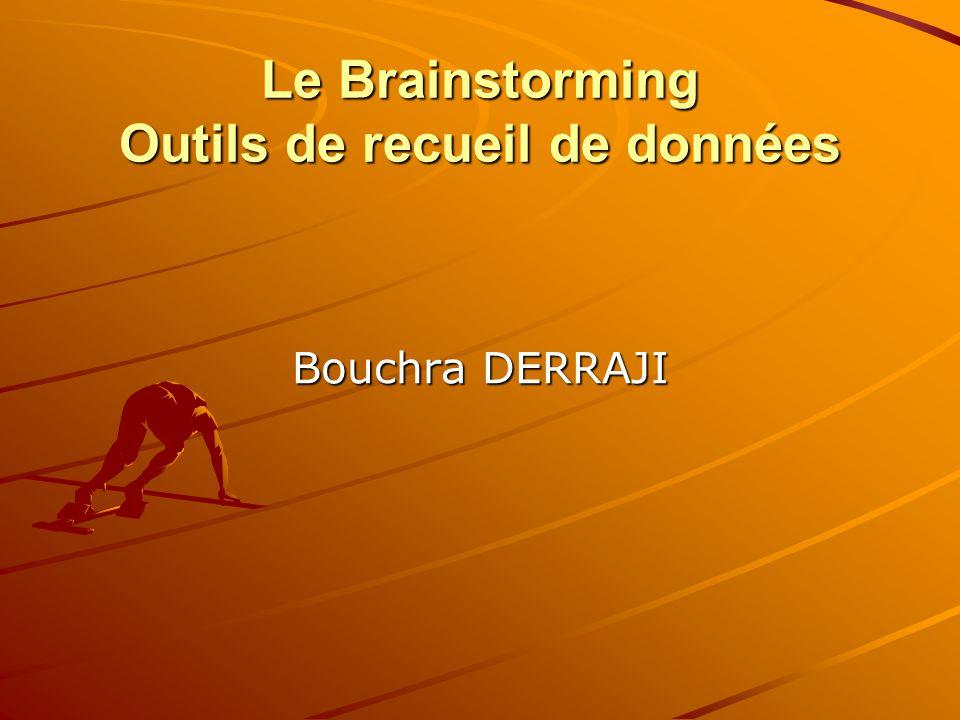 Le Brainstorming Outils de recueil de données Bouchra DERRAJI