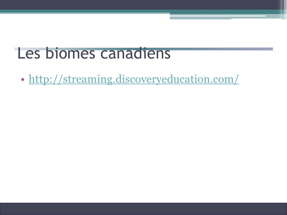Les biomes canadiens http://streaming.discoveryeducation.com/