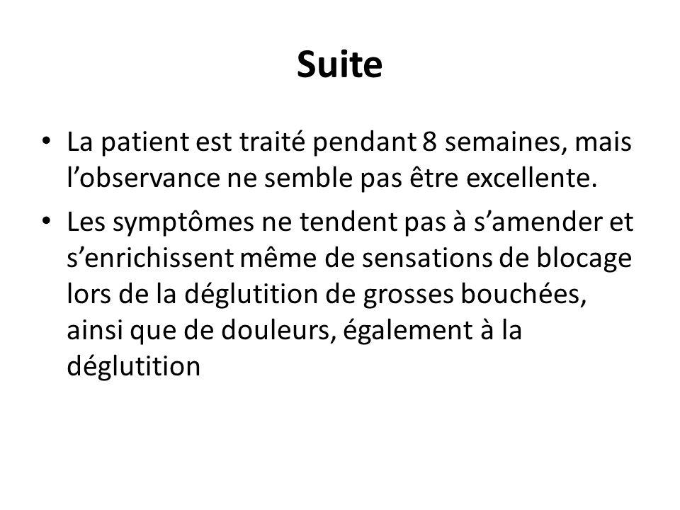 Suite La patient est traité pendant 8 semaines, mais lobservance ne semble pas être excellente.