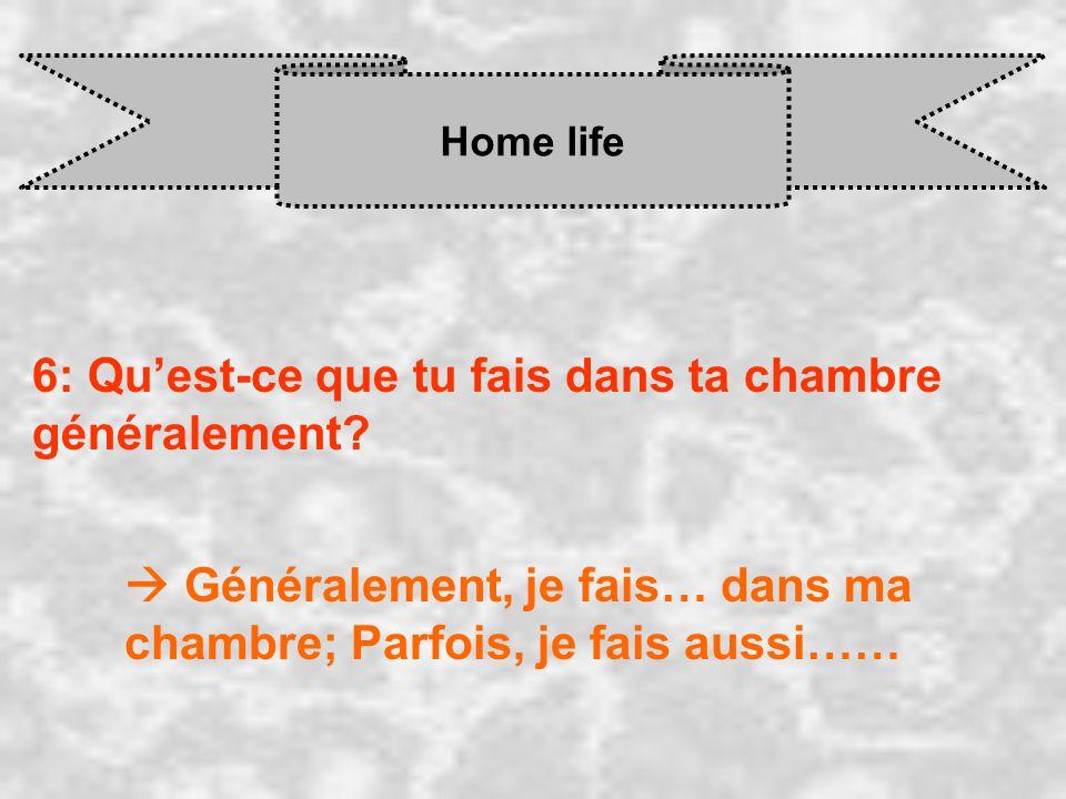 Home life 6: Quest-ce que tu fais dans ta chambre généralement? Généralement, je fais… dans ma chambre; Parfois, je fais aussi……
