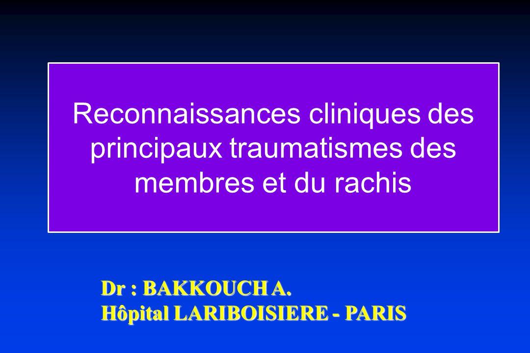Reconnaissances cliniques des principaux traumatismes des membres et du rachis Dr : BAKKOUCH A.