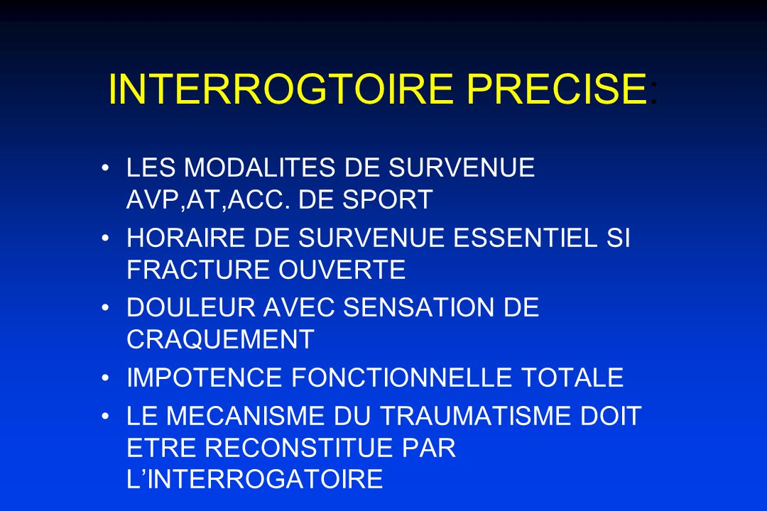 INTERROGTOIRE PRECISE: LES MODALITES DE SURVENUE AVP,AT,ACC.