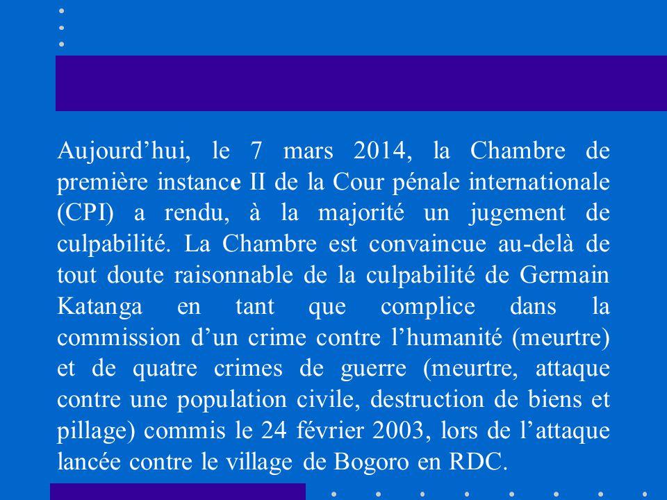 Aujourdhui, le 7 mars 2014, la Chambre de première instance II de la Cour pénale internationale (CPI) a rendu, à la majorité un jugement de culpabilit