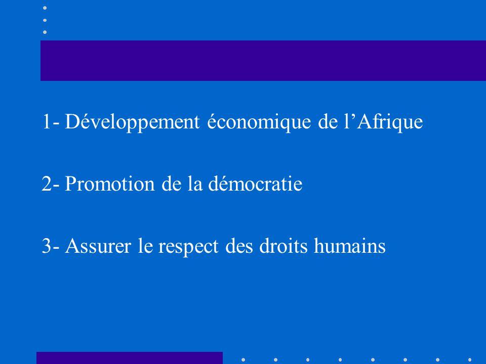 1- Développement économique de lAfrique 2- Promotion de la démocratie 3- Assurer le respect des droits humains