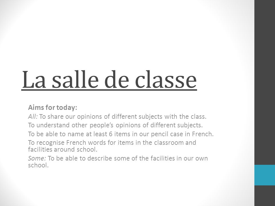 La salle de classe Aims for today: All: To share our opinions of different subjects with the class.