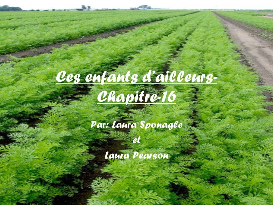 Ces enfants dailleurs- Chapitre-16 Par: Laura Sponagle et Laura Pearson