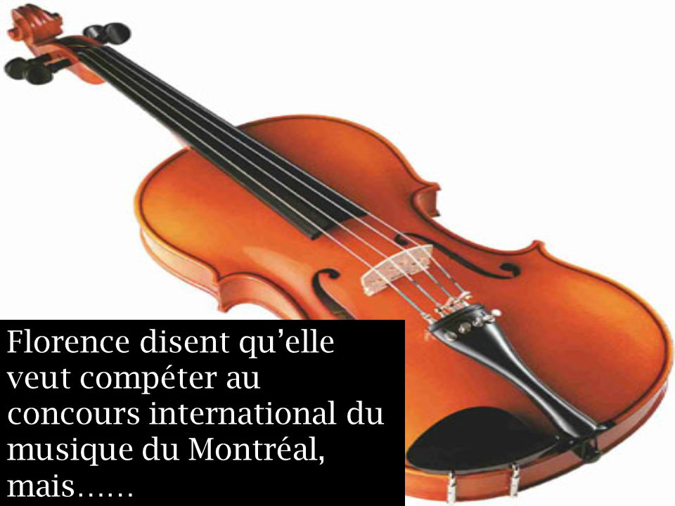 Florence disent quelle veut compéter au concours international du musique du Montréal, mais……