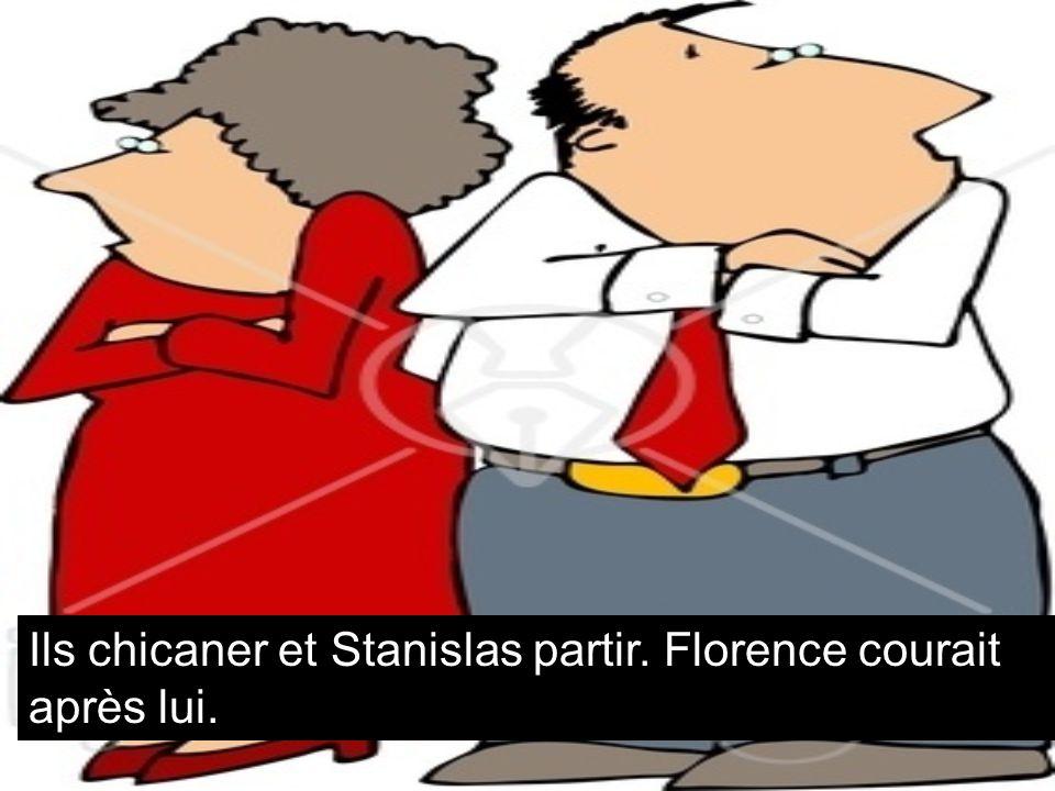 Ils chicaner et Stanislas partir. Florence courait après lui.