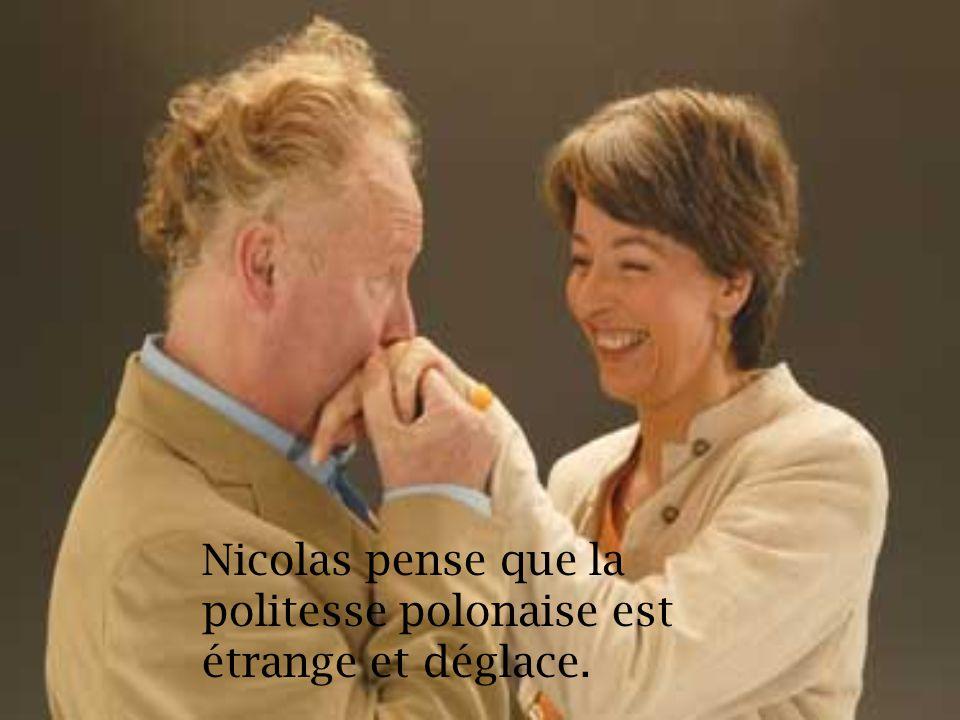 Nicolas pense que la politesse polonaise est étrange et déglace.