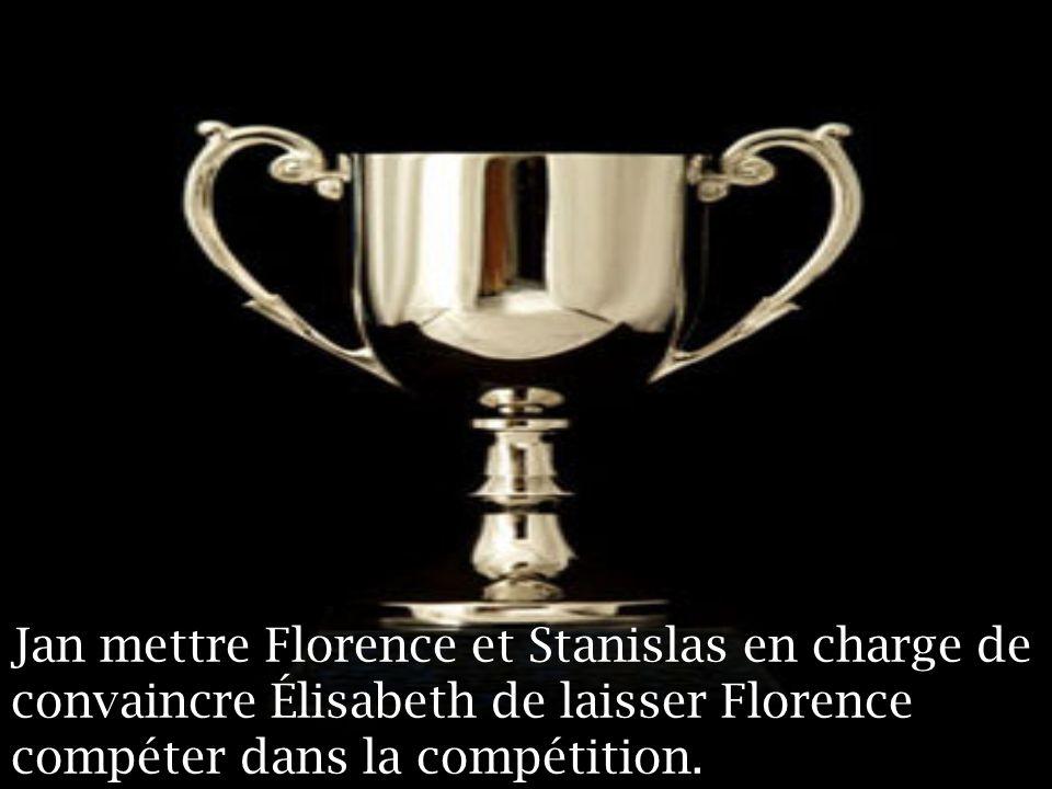 Jan mettre Florence et Stanislas en charge de convaincre Élisabeth de laisser Florence compéter dans la compétition.
