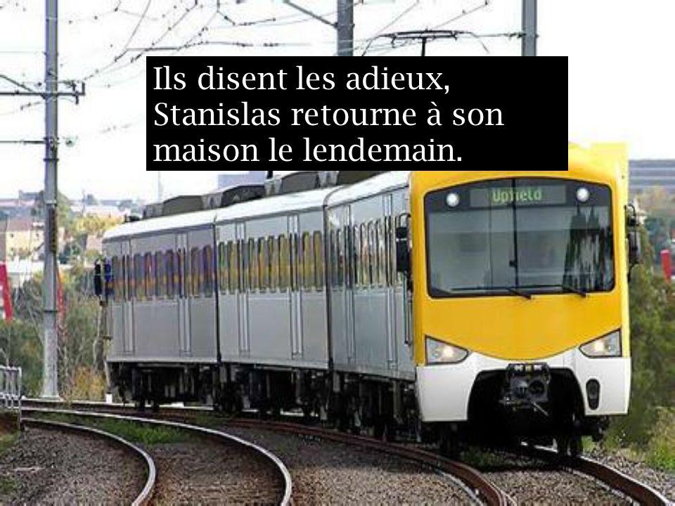 Ils disent les adieux, Stanislas retourne à son maison le lendemain.