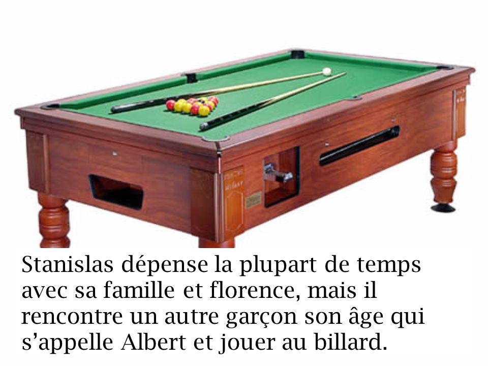 Stanislas dépense la plupart de temps avec sa famille et florence, mais il rencontre un autre garçon son âge qui sappelle Albert et jouer au billard.