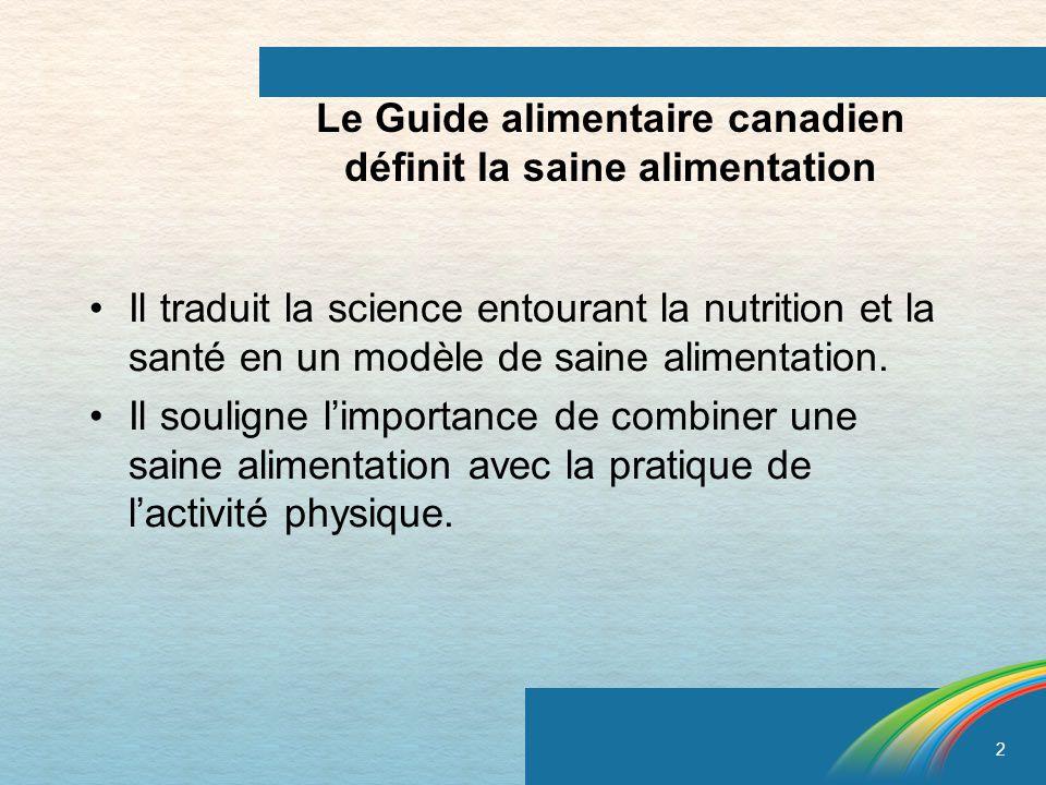 2 Le Guide alimentaire canadien définit la saine alimentation Il traduit la science entourant la nutrition et la santé en un modèle de saine alimentat