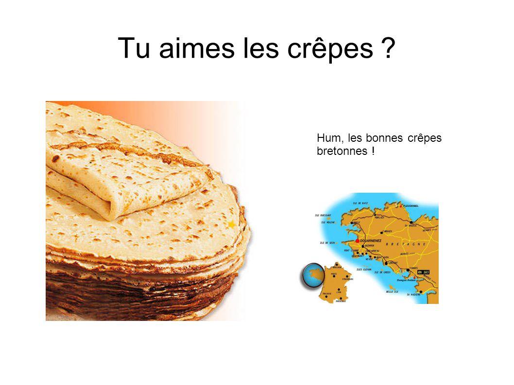 Tu aimes les crêpes ? Hum, les bonnes crêpes bretonnes !