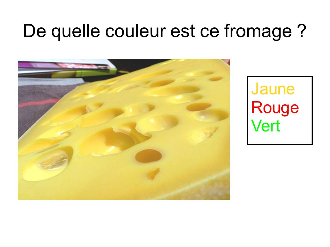 De quelle couleur est ce fromage ? Jaune Rouge Vert