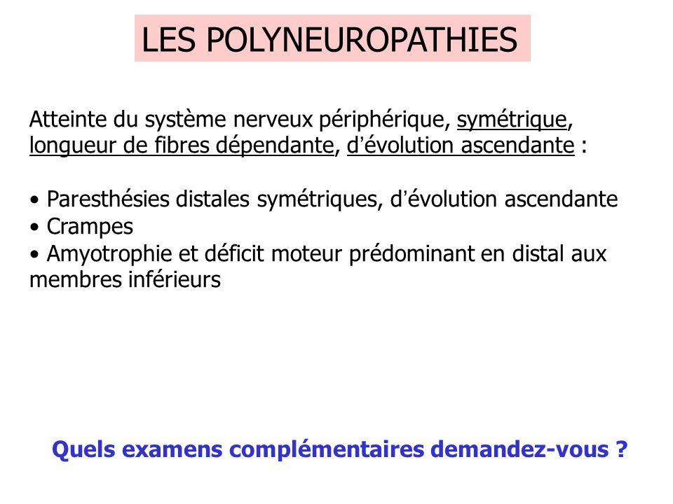 LES POLYNEUROPATHIES Atteinte du système nerveux périphérique, symétrique, longueur de fibres dépendante, dévolution ascendante : Paresthésies distale