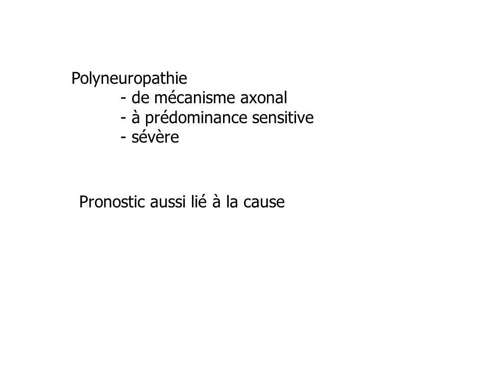 Polyneuropathie - de mécanisme axonal - à prédominance sensitive - sévère Pronostic aussi lié à la cause