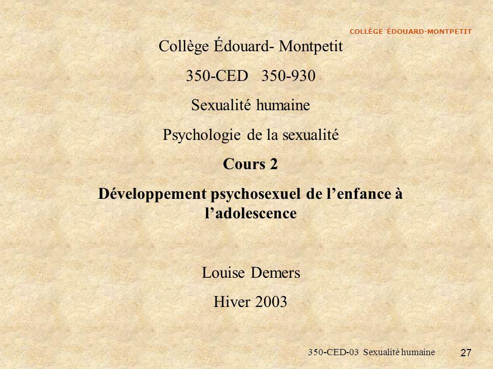 COLLÈGE ÉDOUARD-MONTPETIT 350-CED-03 Sexualité humaine 27 Collège Édouard- Montpetit 350-CED 350-930 Sexualité humaine Psychologie de la sexualité Cou
