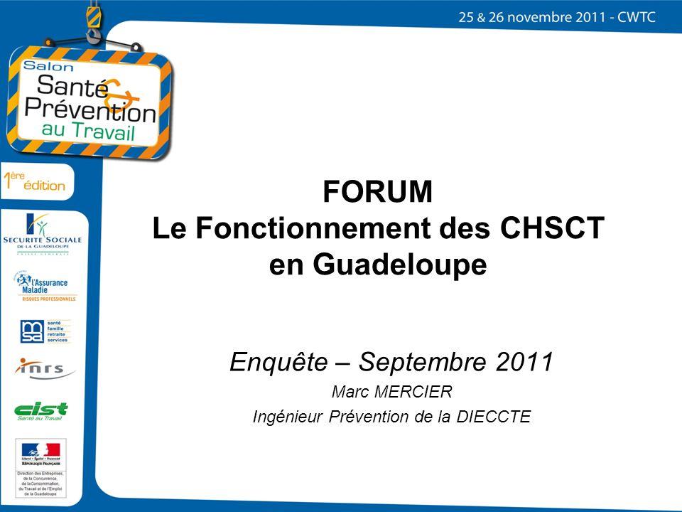 FORUM Le Fonctionnement des CHSCT en Guadeloupe Enquête – Septembre 2011 Marc MERCIER Ingénieur Prévention de la DIECCTE