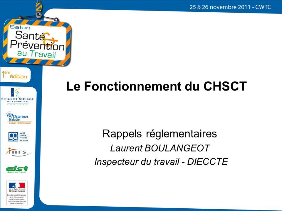 Le Fonctionnement du CHSCT Rappels réglementaires Laurent BOULANGEOT Inspecteur du travail - DIECCTE