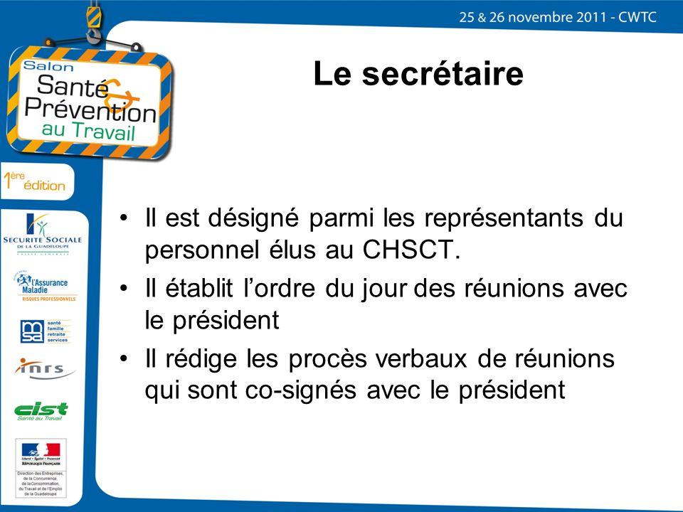 Le secrétaire Il est désigné parmi les représentants du personnel élus au CHSCT. Il établit lordre du jour des réunions avec le président Il rédige le