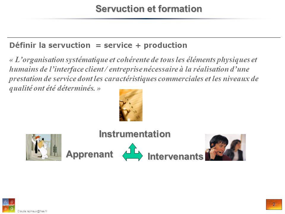 2 Claude.lepineux@free.fr Définir la servuction = service + production « Lorganisation systématique et cohérente de tous les éléments physiques et hum
