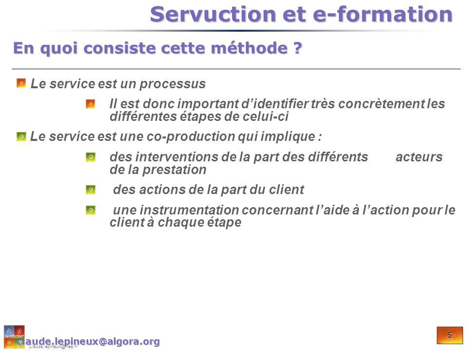 5 Claude.lepineux@free.fr En quoi consiste cette méthode ? Servuction et e-formation Servuction et e-formation Le service est un processus Il est donc