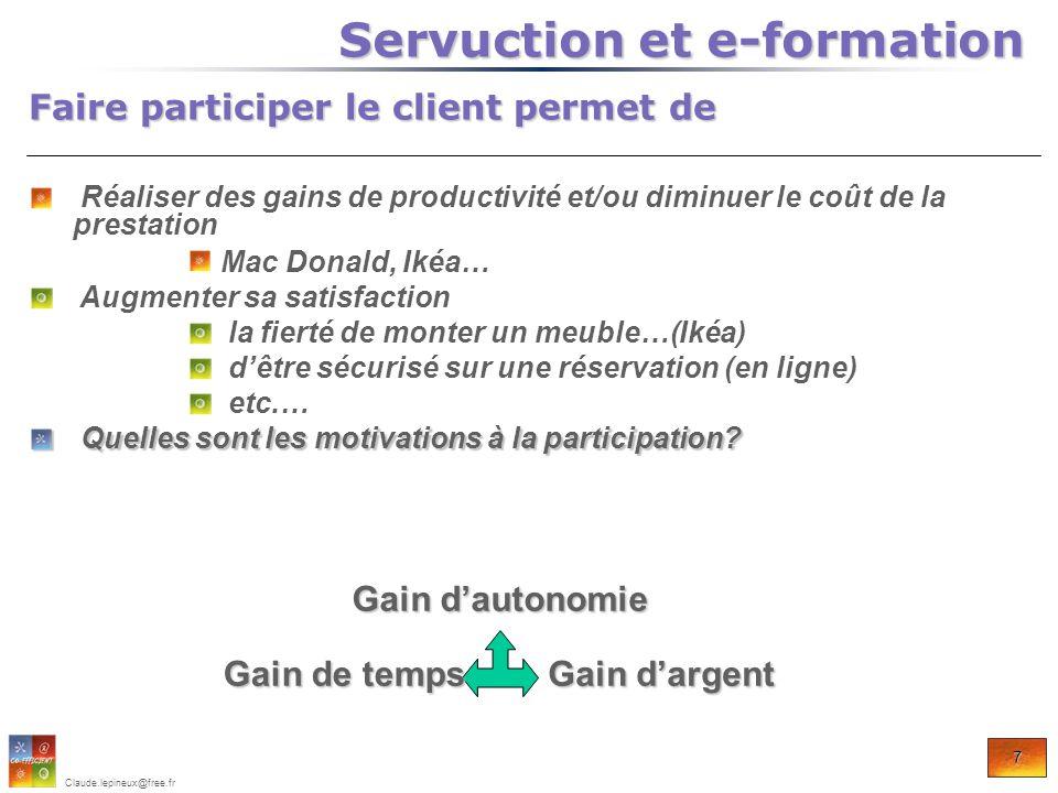 7 Claude.lepineux@free.fr Faire participer le client permet de Servuction et e-formation Servuction et e-formation Réaliser des gains de productivité