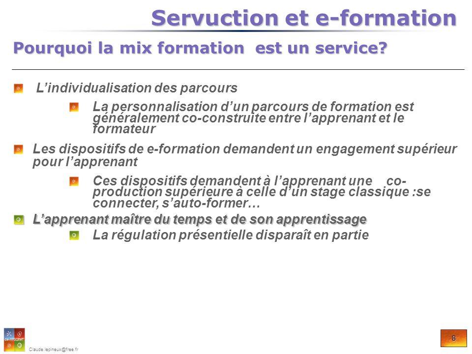 8 Claude.lepineux@free.fr Pourquoi la mix formation est un service? Servuction et e-formation Servuction et e-formation Lindividualisation des parcour