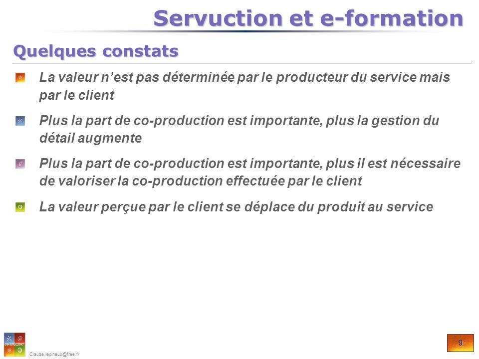 9 Claude.lepineux@free.fr La valeur nest pas déterminée par le producteur du service mais par le client Plus la part de co-production est importante,