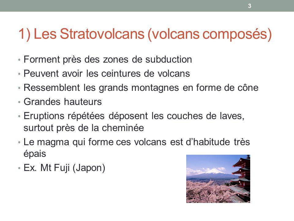 1) Les Stratovolcans (volcans composés) Forment près des zones de subduction Peuvent avoir les ceintures de volcans Ressemblent les grands montagnes e