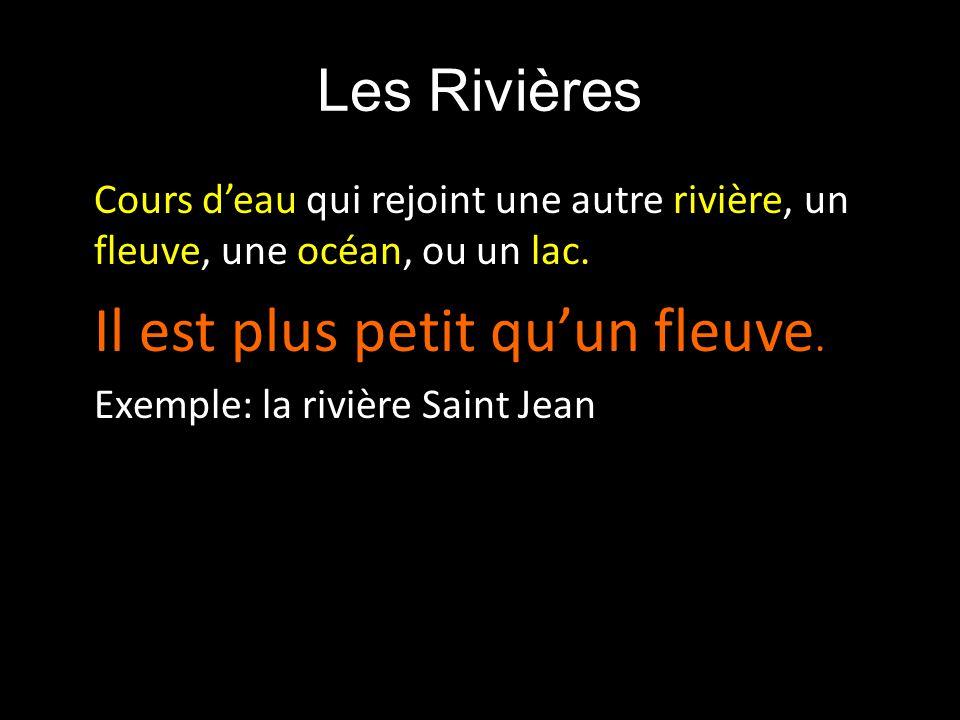 Les Rivières Cours deau qui rejoint une autre rivière, un fleuve, une océan, ou un lac. Il est plus petit quun fleuve. Exemple: la rivière Saint Jean