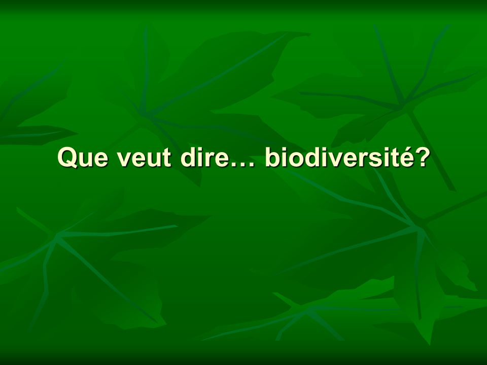 Bio = Bio diversité Bio veut dire