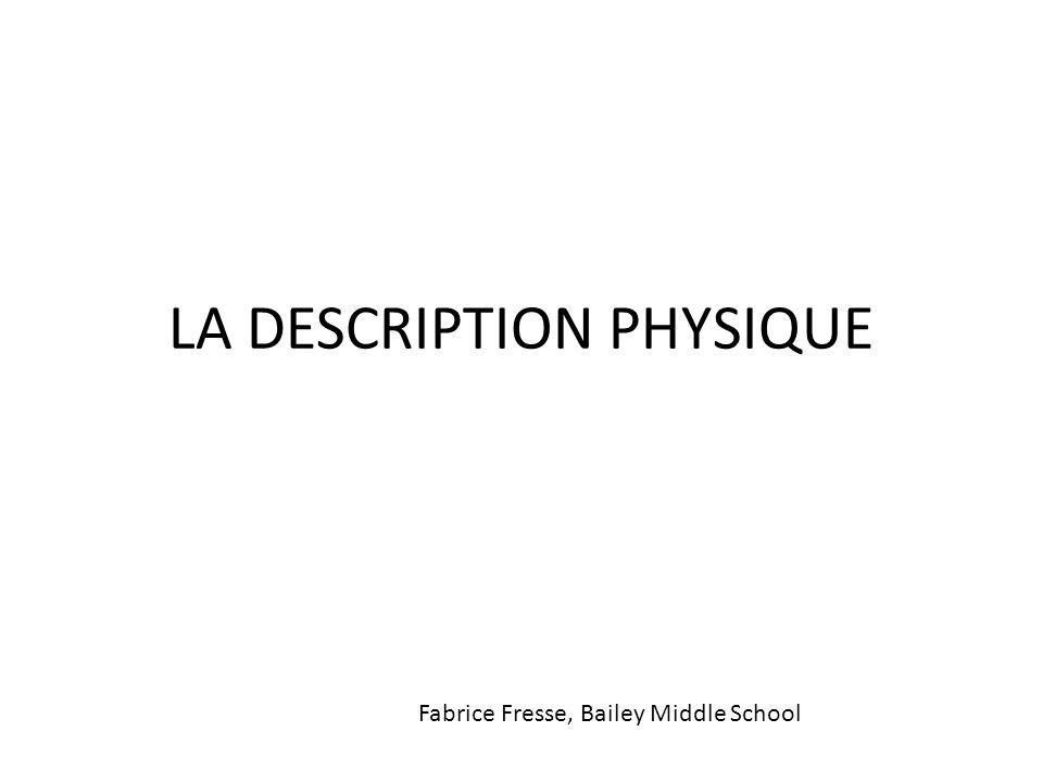 LA DESCRIPTION PHYSIQUE Fabrice Fresse, Bailey Middle School