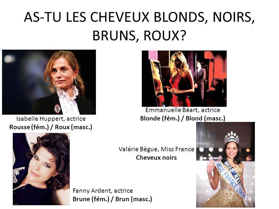 AS-TU LES CHEVEUX BLONDS, NOIRS, BRUNS, ROUX.