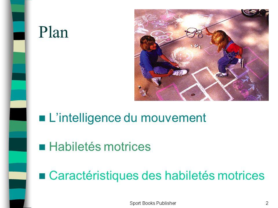 Sport Books Publisher13 Les facteurs affectant lintelligence motrice Stimulation à un jeune âge Habiletés héritées Enseignement adéquat Rétroaction Pratique Etc.