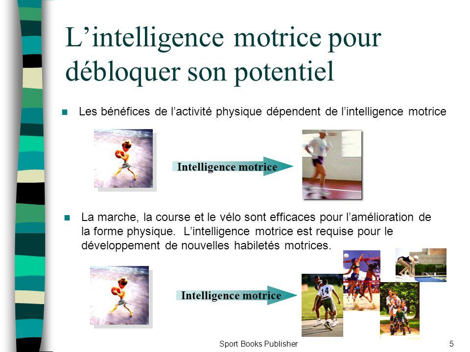 Sport Books Publisher5 Lintelligence motrice pour débloquer son potentiel Les bénéfices de lactivité physique dépendent de lintelligence motrice La ma