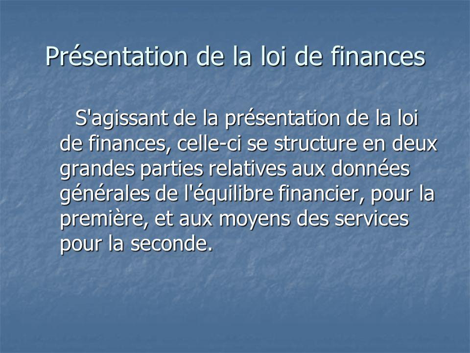 Présentation de la loi de finances S'agissant de la présentation de la loi de finances, celle-ci se structure en deux grandes parties relatives aux do
