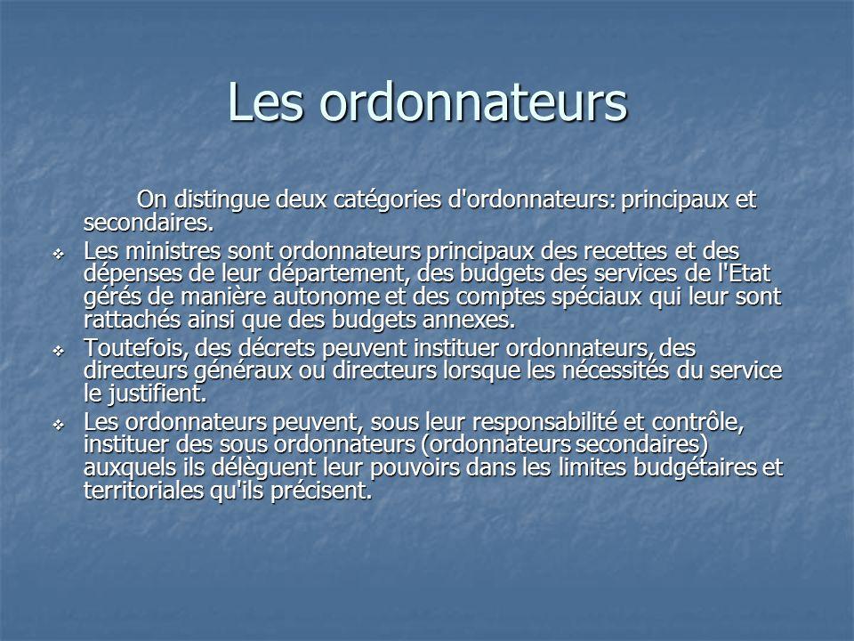Les ordonnateurs On distingue deux catégories d'ordonnateurs: principaux et secondaires. Les ministres sont ordonnateurs principaux des recettes et de