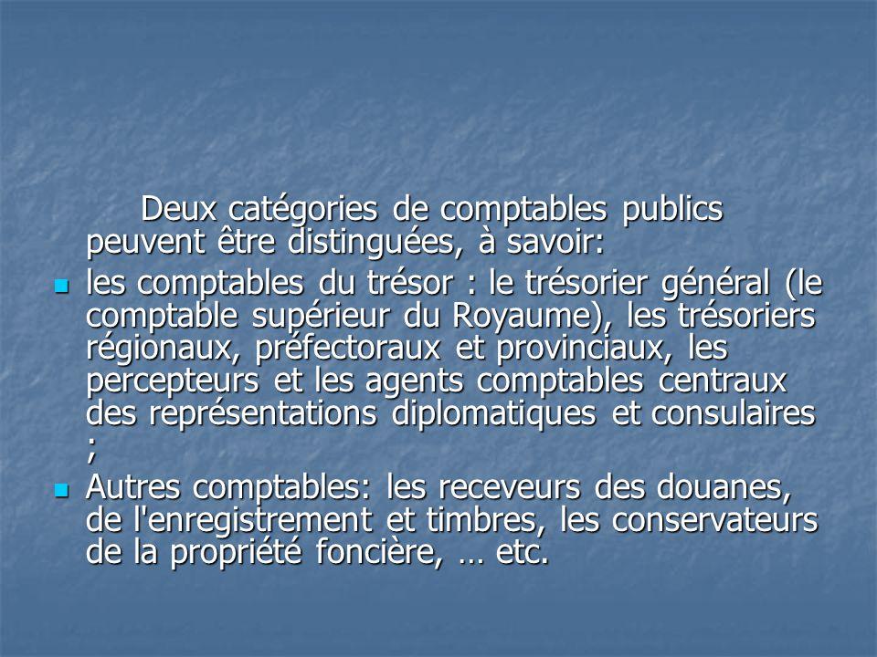 Deux catégories de comptables publics peuvent être distinguées, à savoir: les comptables du trésor : le trésorier général (le comptable supérieur du R