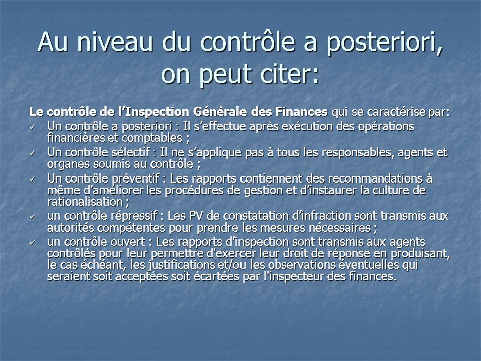 Au niveau du contrôle a posteriori, on peut citer: Le contrôle de lInspection Générale des Finances qui se caractérise par: Un contrôle a posteriori :